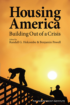 Housing America Building Out of a Crisis - Benjamin Powell, Ph.D. - Suffolk University - The Beacon Hill Institute - The Independent Institute - Boston, Massachusetts ( MA )