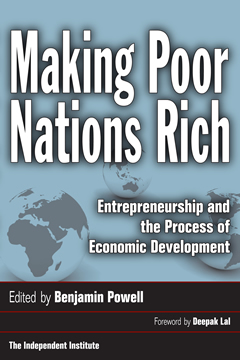 Making Poor Nations Rich - Benjamin Powell, Ph.D. - Texas Tech University - The Independent Institute - Lubbock, Texas ( TX )